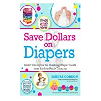 Save Dollars on Diapers: Smart Strategies for Slashing Diaper Costs from Birth to Potty Training (Save a Bundle) (Volume 1)