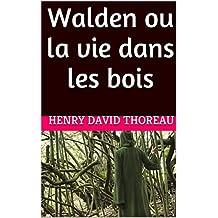 Walden ou la vie dans les bois (French Edition)