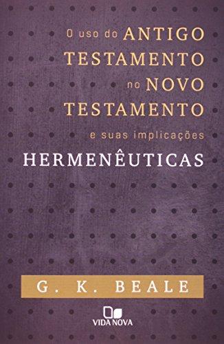 O Uso Do Antigo Testamento No Novo Testamento E Suas Implicações Hermenêuticas