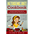 Ketogenic Diet: Ketogenic Diet Cookbook: The Belly Fat Burnin' Recipe Book for Losing Weight FAST with the Ketogenic Diet (Weight Loss & Dieting)