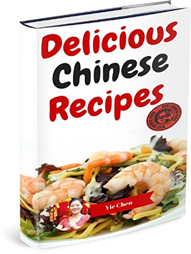 Chinese Recipes. Delicious Chinese Recipes For All The Family: Easy & Tasty Chinese Cookbook by Yie Chen