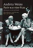 Paris war eine Frau: Die Frauen von der Left Bank. Djuna Barnes, Janet Flanner, Gertrude Stein & Co