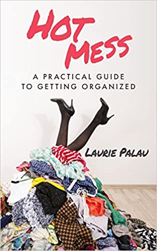 Laurie Palau: HOT MESS: A Practical Guide to Getting Organized on Amazon