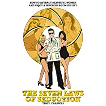 The Seven Laws of Seduction: How to Attract Beautiful Women and Enjoy a Supercharged Sex Life