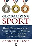 img - for Globalizing Sport: How Organizations, Corporations, Media, and Politics are Changing Sport book / textbook / text book
