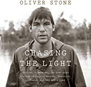 Chasing the Light: Writing, Directing, and Surviving Platoon, Midnight Express, Scarface, Salvador, and the Mo