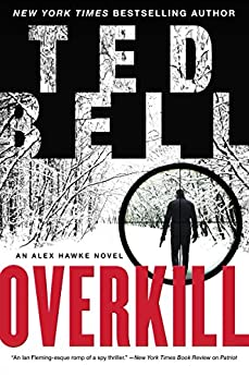 Overkill: An Alex Hawke Novel (Alex Hawke Novels Book 10) by [Bell, Ted]