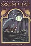 img - for The Tale of The Swamp Rat by Carter Crocker (2003-09-15) book / textbook / text book