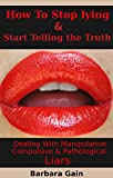 Understanding Pathological Liars - Stop Being a Liar This book aims to help those that suffer from compulsive lying, as well as, help loved ones that are dealing with a pathological liar in their life. The tips outlined here will help you stop the l...