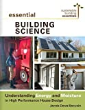 Essential Building Science: Understanding Energy and Moisture in High Performance House Design (Sustainable Building Essentials Series)