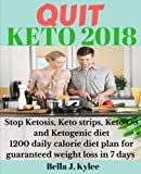 Product review for Quit Keto 2018: Stop Ketosis, Keto strips, Keto OS and Ketogenic diet 1200 daily calorie diet plan for guaranteed weight loss in 7 days