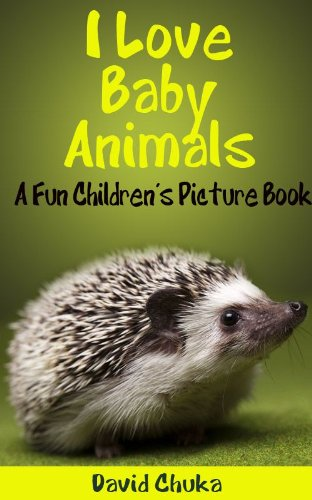 Download I Love Baby Animals –  Fun Children's Picture Book with Amazing Photos of Baby Animals (Animal Books for Children 1) Pdf