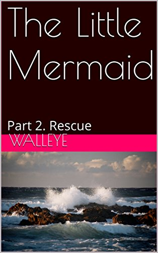 The Little Mermaid: Part 2. Rescue