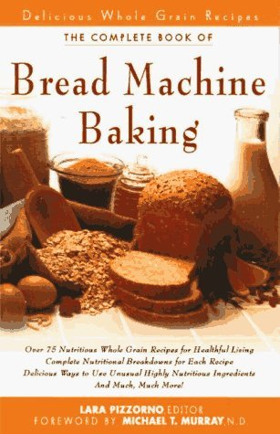 The New Complete Book of Bread Machine Baking by Lara Pizzorno (New Complete Book Of Breads)