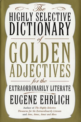 Highly Selective Dictionary (The Highly Selective Dictionary of Golden Adjectives: For the Extraordinarily Literate Hardcover – July 9, 2002)