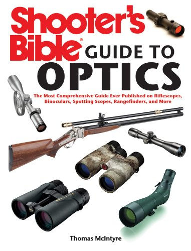 Shooter's Bible Guide to Optics: The Most Comprehensive Guide Ever Published on Riflescopes, Binoculars, Spotting Scopes, Rangefinders, and More (Riflescope Mens)