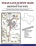 Texas Land Survey Maps for Denton County : With Roads, Railways, Waterways, Towns, Cemeteries and Including Cross-referenced Data from the General Land Office and Texas Railroad Commission, Boyd, Gregory A., 1420350110
