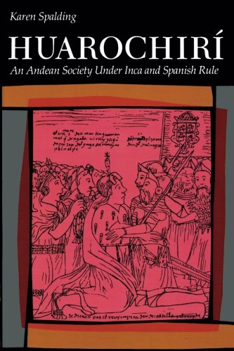 Huarochiri: An Andean Society Under Inca and Spanish Rule
