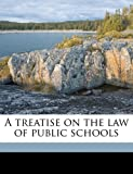A Treatise on the Law of Public Schools, Finley Burke, 1177052121