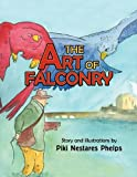 The Art of Falconry, Piki Nestares Phelps, 1441554211