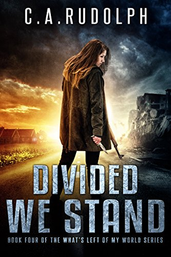 Divided We Stand (What's Left of My World Book 4) by [Rudolph, C.A.]