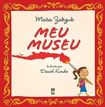 Meu museu eBook: Zakzuk, Maisa: Amazon.com.br: Loja Kindle