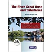 The River Great Ouse and Tributaries: A Guide to the Rivers Great Ouse, CAM and Tributaries from Denver to Bedford and Cambridge