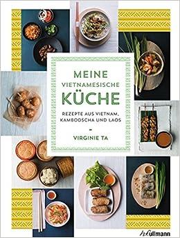 Meine Vietnamesische Küche: Rezepte Aus Vietnam, Kambodscha Und Laos:  Amazon.de: Virginie Ta: Bücher