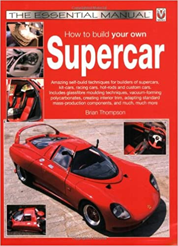 How to build your own Supercar: Brian Thompson: 9781845841669: Books