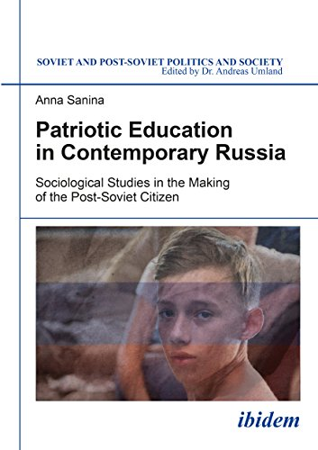 Patriotic Education in Contemporary Russia: Sociological Studies in the Making of the Post-Soviet Citizen (Soviet and Post-Soviet Politics and Society)