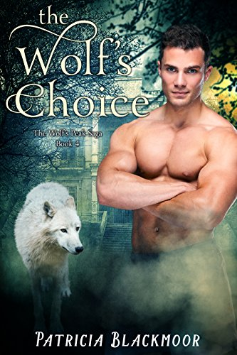 The Wolf's Choice (The Wolf's Peak Saga Book 4) by [Blackmoor, Patricia]