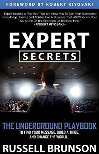 Expert Secrets: The Underground Playbook to Find Your Message; Build a Tribe; and Change the World