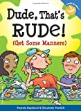 Dude, That's Rude!, Pamela Espeland and Elizabeth Verdick, 1575422336