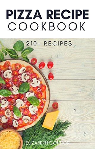 Pizza Recipe Cookbook: 210+ Mouth Watering Pizza Recipes