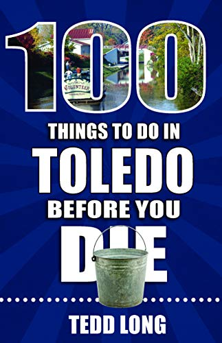 Book Cover: 100 Things to Do in Toledo Before You Die
