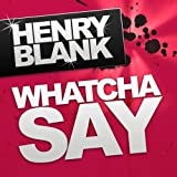 Henry Blank - Whatcha Say