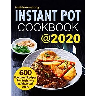 Instant Pot Cookbook @2020: 600 Foolproof Recipes For Beginners and Advanced Users (Instant Pot Recipes Cookbook)