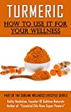 TURMERIC How to Use It For YOUR Wellness: Overcome Inflammation