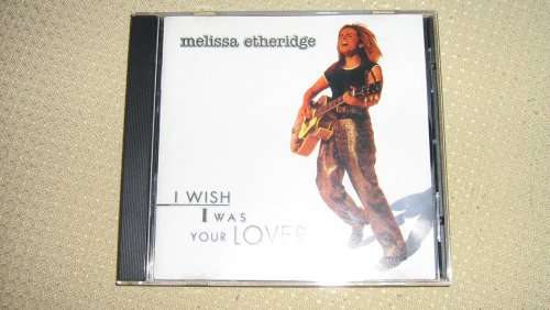 Melissa Etheridge - Melissa Etheridge - I Wish I Was Your Lover - Zortam Music