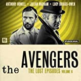 The Avengers 6 - The Lost Episodes (Big Finish Avengers)