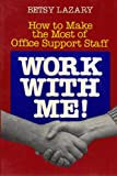 img - for Work With Me!: How to Make the Most of Office Support Staff book / textbook / text book