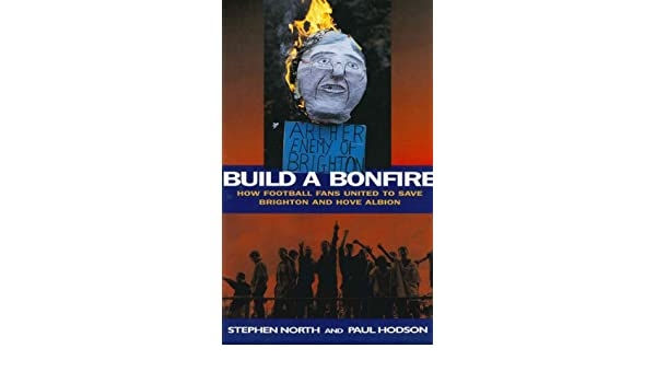 Build a Bonfire: How Football Fans United to Save Brighton and Hove Albion
