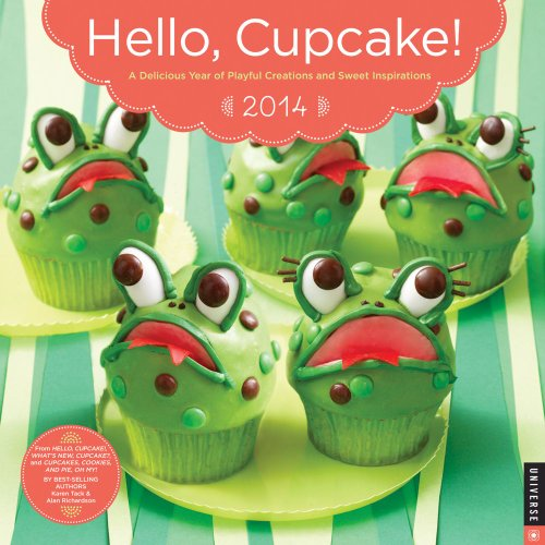 Hello, Cupcake! 2014 Wall Calendar: A Delicious Year of Playful Creations and Sweet Inspirations by Karen Tack, Alan Richardson