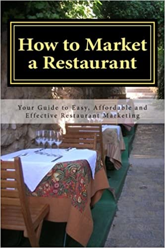 Book How to Market a Restaurant: Your Complete Guide to Easy, Affordable and Effective Restaurant Marketing (Volume 1)