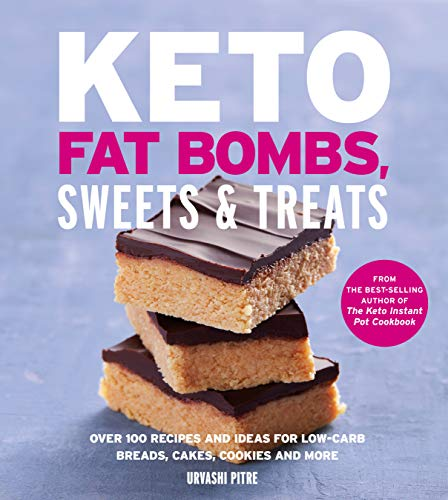 Keto Fat Bombs, Sweets & Treats: Over 100 Recipes and Ideas for Low-Carb Breads, Cakes, Cookies and More (The Best Store Bought Cookies)