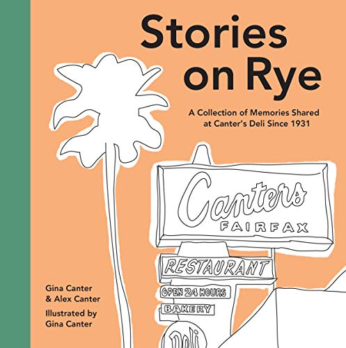 Stories on Rye: A Collection of Memories Shared at Canter's Deli Since 1931 by Gina Canter, Alex Canter