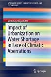 Impact of Urbanization on Water Shortage in Face of Climatic Aberrations, Majumder, Mrinmoy, 9814560723