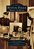 img - for Boston Police: Behind the Badge (Images of America) book / textbook / text book