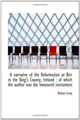 A narrative of the Reformation at Birr in the King's County, Ireland : of which the author was the h PDF