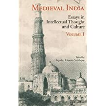 Medieval India: Essays in Intellectual Thought and Culture, Volume 1